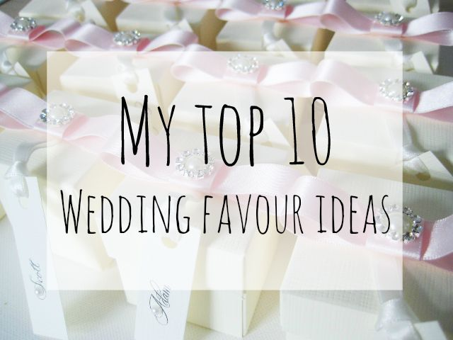 My Top 10 Wedding Favour Ideas