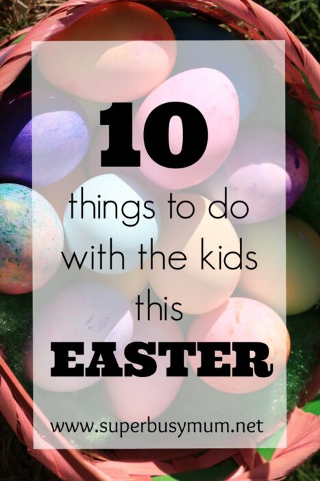 10 things to do with the kids this Easter