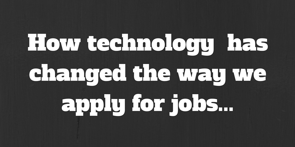 How technology haschanged the way weapply for jobs...
