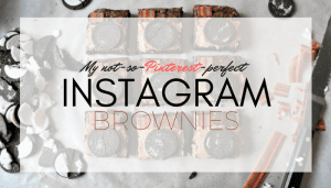 My not-so-Pinterest-perfect Instagram Brownies