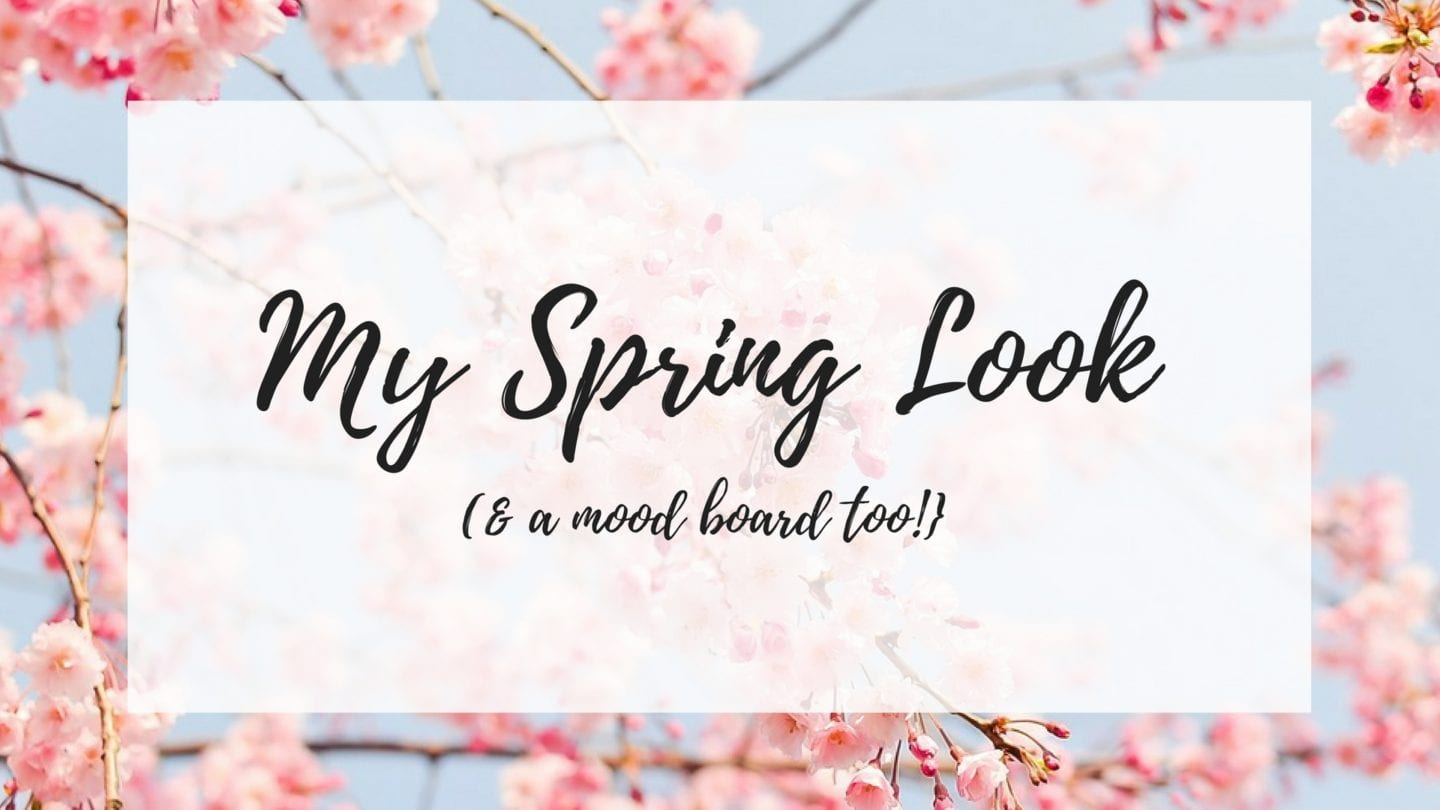 My Spring look {& a mood board}