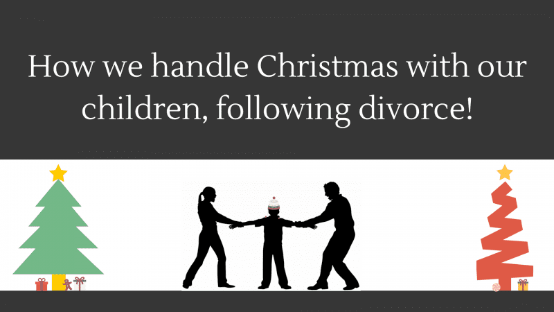 How we handle Christmas with our children, following divorce
