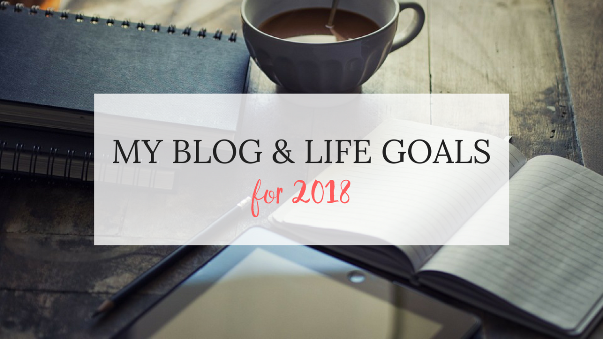 My Blog & life goals for 2018