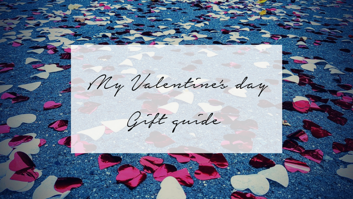 My Valentines day gift guide | 2018