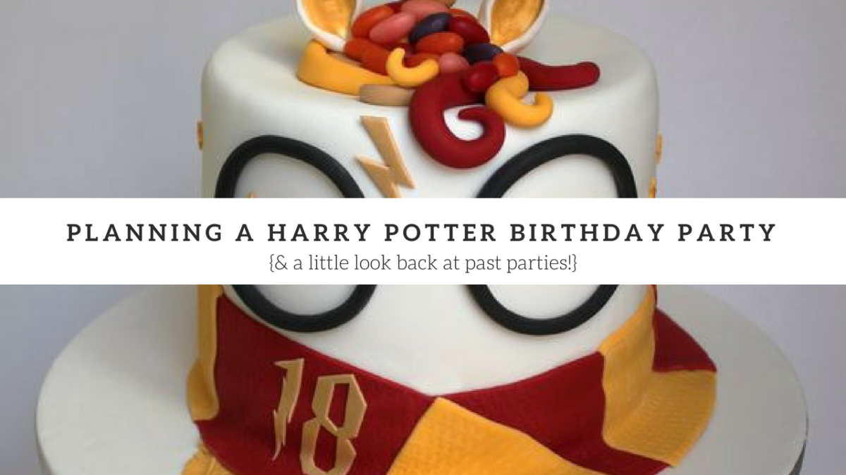Planning a Harry Potter Birthday party {& a little look back at past ...
