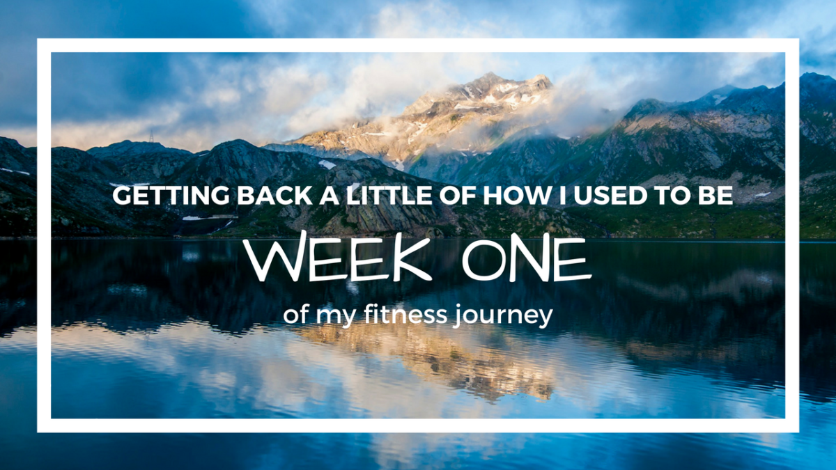 Getting back a little of how I used to be | Week#1 of my fitness journey